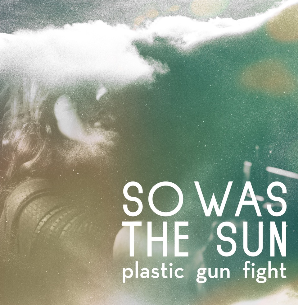 [Scène Ouverte] So Was the Sun - Plastic Gun Fight